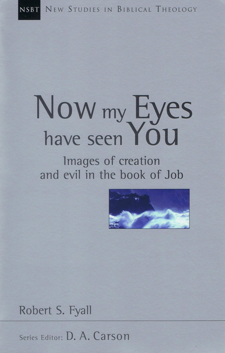 9780851114989-Fyall-NSBT-Now-my-eyes-have-seen-you-Job